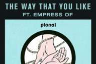 "Pional – ""The Way That You Like"" (Feat. Empress Of)"