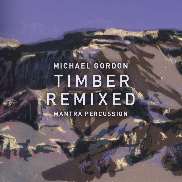 Michael Gordon - <em>Timber Remixed</em>