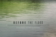 Stream The <em>Before The Flood</em> Soundtrack Featuring New Songs By Trent Reznor &#038; Atticus Ross, Mogwai, &#038; Gustavo Santaolalla