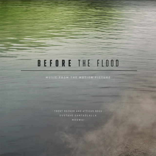 Stream The <em>Before The Flood</em> Soundtrack Featuring New Songs By Trent Reznor & Atticus Ross, Mogwai, & Gustavo Santaolalla