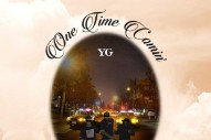 "YG – ""One Time Comin'"""