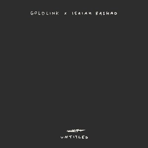 Isaiah Rashad x GoldLink -