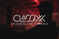 "Classixx – ""Just Let Go"" (Feat. How To Dress Well) Video"