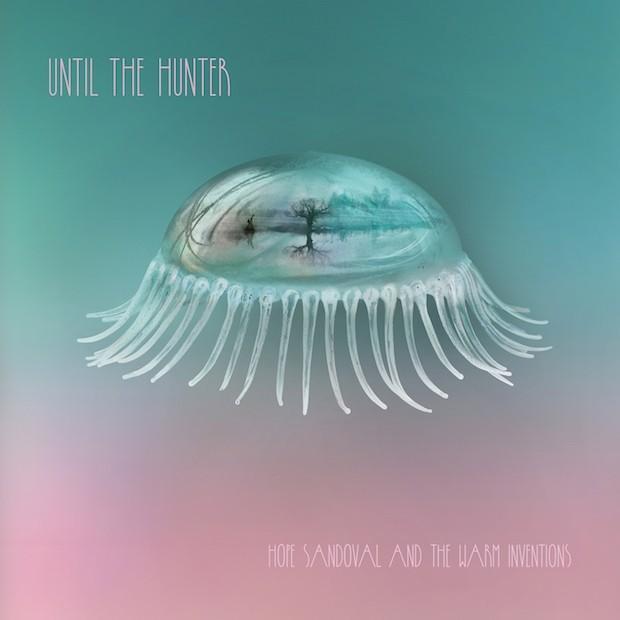 Stream Hope Sandoval & The Warm Inventions <em>Until The Hunter</em>