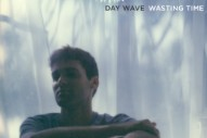"Day Wave – ""Wasting Time"""