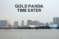 "Gold Panda – ""Time Eater (Fort Romeau Remix)"""