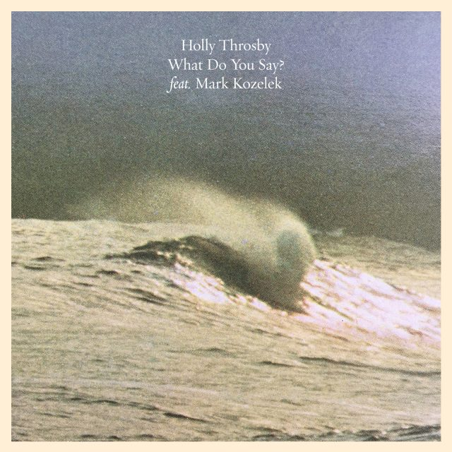 Holly Throsby What Do You Say Featuring Mark Kozelek