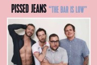"Pissed Jeans – ""The Bar Is Low"""