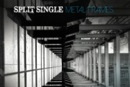 Stream Split Single <em>Metal Frames</em>