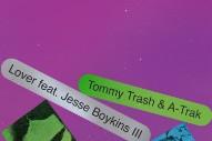 """Tommy Trash & A-Trak – """"Lover"""" (Feat. Jesse Boykins III)"""
