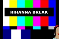 And Now For A Rihanna Break