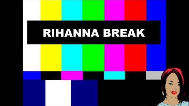 A Rihanna Break