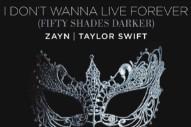 "ZAYN & Taylor Swift – ""I Don't Wanna Live Forever (Fifty Shades Darker)"""
