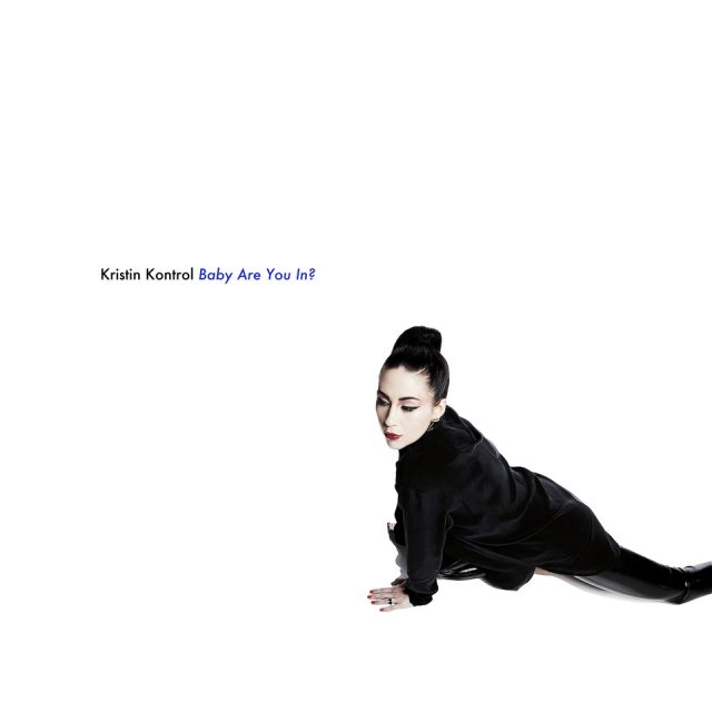 Kristin Kontrol - Baby Are You In