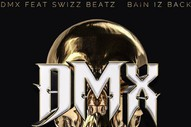 "DMX – ""Bain Iz Back"" (Feat. Swizz Beatz)"