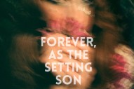 "Emma Ruth Rundle – ""Forever, As The Setting Son"""