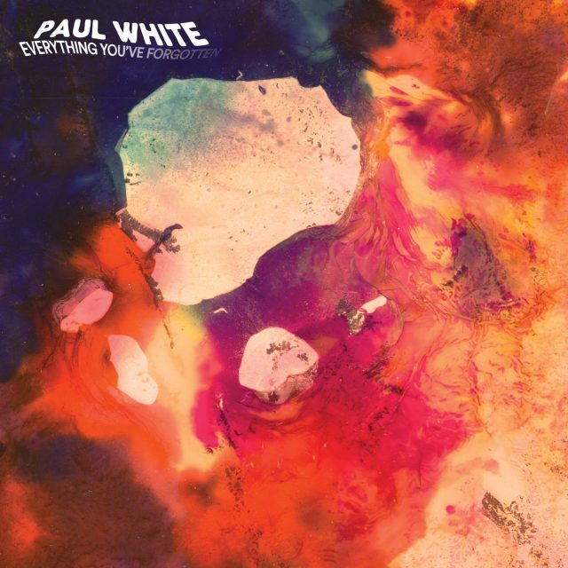 Paul White - Everything Youve Forgotten