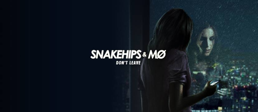 "Snakehips & MØ – ""Don't Leave"""