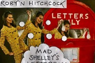 "Robyn Hitchcock – ""Mad Shelley's Letterbox"""