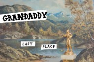 Stream Grandaddy <em>Last Place</em>