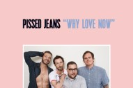 Stream Pissed Jeans <em>Why Love Now</em>