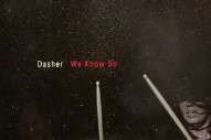 "Dasher – ""We Know So"""