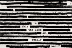 Is This the Life We Really Want?