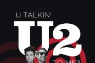 Hear A New Ep Of <i>U Talkin&#8217; U2 To Me?</i>