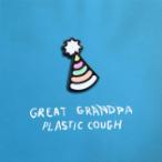Great Grandpa – Plastic Cough