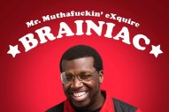 Stream Mr. Muthafuckin&#8217; eXquire <em>Brainiac</em> EP