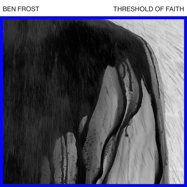 Ben Frost - Threshold Of Faith