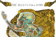 "The Body & Full Of Hell – ""Earth Is A Cage"""