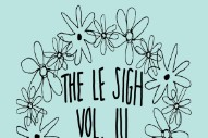 Stream <em>The Le Sigh Vol. III</em> Feat. Katie Dey, T-Rextasy, gobbinjr, &#038; More