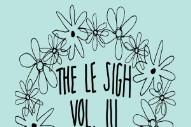 Stream <em>The Le Sigh Vol. III</em> Feat. Katie Dey, T-Rextasy, gobbinjr, &#038; More