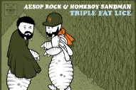 Stream Aesop Rock And Homeboy Sandman <em>Triple Fat Lice</em> EP