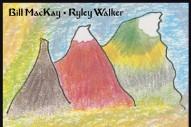 """Bill MacKay & Ryley Walker – """"I Heard Them Singing"""""""