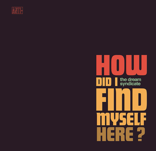 The-Dream-Syndicate-How-Did-I-Find-Myself-Here-1504884611