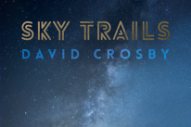 "David Crosby – ""Sky Trails"""