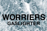 """Worriers – """"Gaslighter"""""""