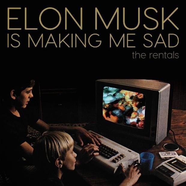 The Rentals - Elon Musk Is Making Me Sad