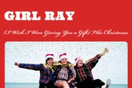 "Girl Ray – ""(I Wish I Were Giving You A Gift) This Christmas"""