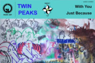 "Twin Peaks – ""With You"" & ""Just Because"""