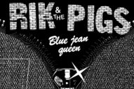 Stream Rik &#038; The Pigs <em>Blue Jean Queen</em> EP