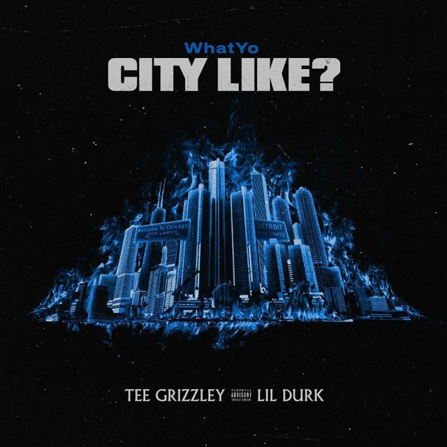 Tee Grizzley & Lil Durk - What Yo City Like