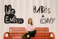 "Idle Empress – ""Habits"" & ""Envy"""