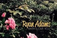 "Ryan Adams – ""Baby I Love You"""