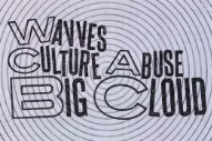 "Wavves & Culture Abuse – ""Big Cloud"""