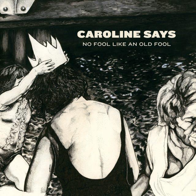 Caroline Says - No Fool Like An Old Fool