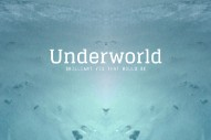 "Underworld – ""Brilliant Yes That Would Be"""