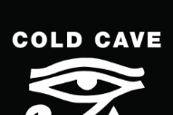 "Cold Cave – ""You & Me & Infinity"""